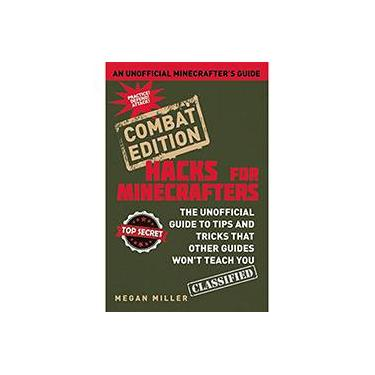 Hacks for Minecrafters: Combat Edition: The Unofficial Guide to Tips and Tricks That Other Guides Won't Teach You - Capa Dura - 9781634501019