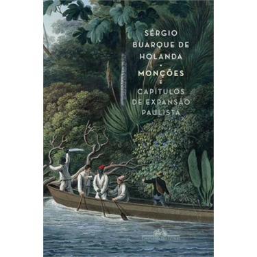 Monções e Capítulos de Expansão Paulista - 2 Volumes - Holanda, Sérgio Buarque De - 9788535925050