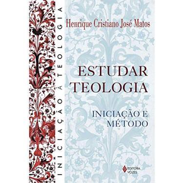 Estudar Teologia - Iniciação de Método - Col. Iniciação À Teologia - Matos, Henrique Cristiano Jose - 9788532631084