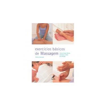 Exercícios Básicos de Massagem - Como Tratar Dores , Estresse e Falta de Energia - Kavanagh, Wendy - 9788520425503