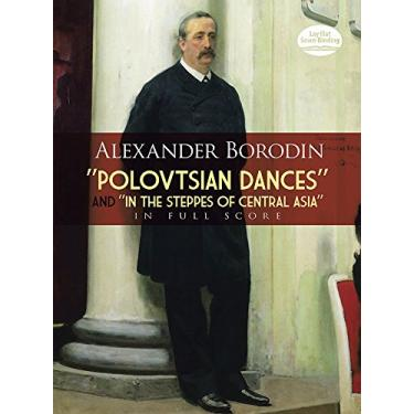 """Polovtsian Dances"" and ""In the Steppes of Central Asia"" in Full Score"