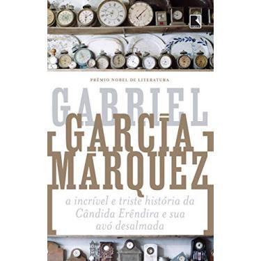 A Incrível e Triste História da Cândida Erêndira e Sua Avó Desalmada - Márquez, Gabriel García - 9788501006356