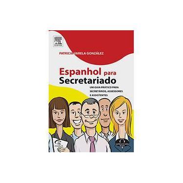 Espanhol para Secretariado: Um Guia Prático para Secretários, Acessores e Assistentes - Patricia Varela González - 9788535256130