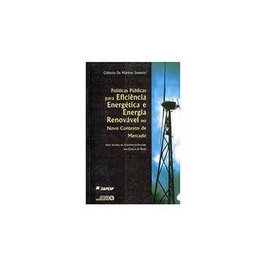 Políticas Públicas para Eficiência Energética e Energia Renovável no Novo Contexto de Mercado - Gilberto De Martino Jannuzzi - 9788574960074