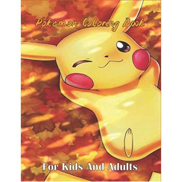Pokemon Coloring Book For Kids And Adults: Fun Coloring Pages for All ages, Illustrations of Your Favorite Pokemon characters