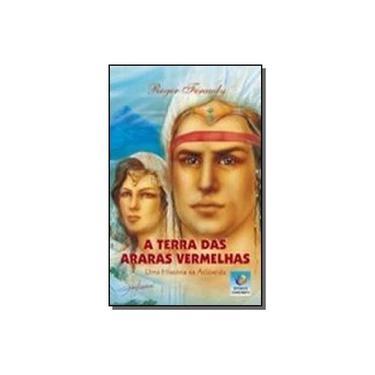 A Terra das Araras Vermelhas - 5ª Edição 2006 - Feraudy, Roger - 9788576181156