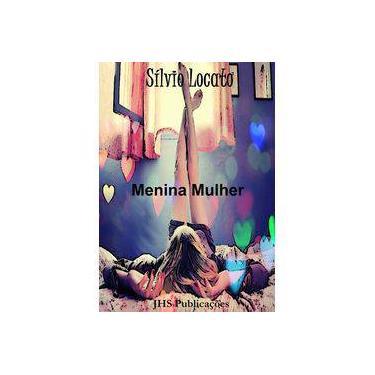 eBook Menina Mulher - Sílvio Locato - 9788568166024