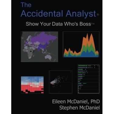 The Accidental Analyst: Show Your Data Who's Boss