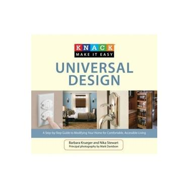 Knack Universal Design: A Step-By-Step Guide to Modifying Your Home for Comfortable, Accessible Living (Knack: Make It Easy (Home))