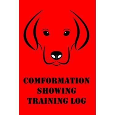 Conformation Showing Training Log: Dog Conformation Show Training Log for Trainers