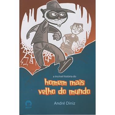 A Incrível História do Homem Mais Velho do Mundo - Galera - Diniz, Andre - 9788501081926