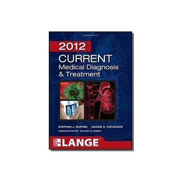 CURRENT MEDICAL DIAGNOSIS E TREATMENT 2012 - Rabow, Michael W./ Papadakis, Maxine A./ Mcphee, Stephen J. - 9780071763721