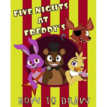 How To Draw Five Nights At Freddy's: Learn to Draw and Color Your Favorite Five Nights At Freddy's Characters - For Kids - Unofficial