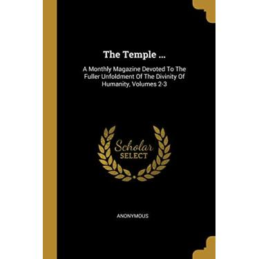 The Temple ...: A Monthly Magazine Devoted To The Fuller Unfoldment Of The Divinity Of Humanity, Volumes 2-3