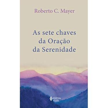 As Sete chaves da oração da serenidade - Roberto C. Mayer - 9788532660084