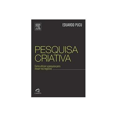 Pesquisa Criativa - Como Utilizar A Pesquisa Para Inovar Nos Negócios - Araujo, Eduardo Pucu De - 9788535276374
