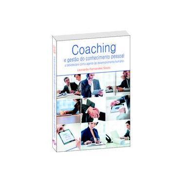Coaching e Gestão do Conhecimento Pessoal: O Bibliotecário Como Agente De Desenvolvimento Humano - Leonardo Fernandes Souto - 9788568483510