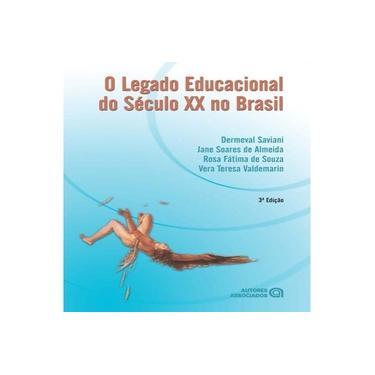 O Legado Educacional do Século XX No Brasil - 3ª Ed. 2014 - Almeida, Jane Soares De; Saviani, Dermeval; Souza, Rosa Fatima De - 9788574963341