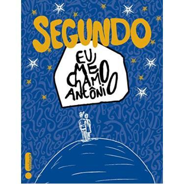 Segundo - Eu Me Chamo Antônio - Anhorn, Pedro Antônio Gabriel - 9788580576290