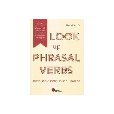 Look Up Phrasal Verbs. Dicionário Português-Inglês: Dicionário Português/Inglês - Como Encontrar o Phrasal Verb Adequado Para Melhor se Expressar - Vários Autores - 9788578441968