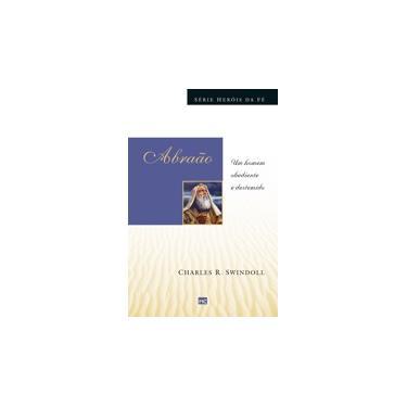 Abraão - Um Homem Obediente e Destemido - Série Heróis da Fé - Swindoll, Charles - 9788543300948