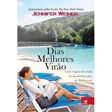 Dias Melhores Virão - Uma Viagem Divertida na Montanha-Russa de Hollywood - Weiner, Jennifer - 9788581633343