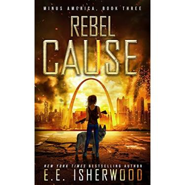 Rebel Cause: A Post-Apocalyptic Survival Thriller: 3