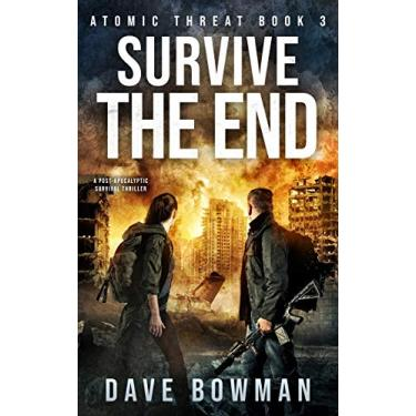 Survive the End: A Post-Apocalyptic Survival Thriller: 3