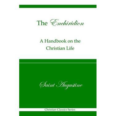 The Enchiridion (Christian Classics Series): A Handbook on the Christian Life