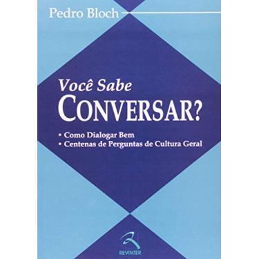 Você Sabe Conversar?: Como Dialogar bem - Centenas de Perguntas de Cultura Geral - Pedro Bloch - 9788573097337
