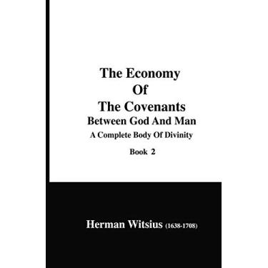 The Economy Of The Covenants Between God And Man, Book 2: A Complete Body Of Divinity