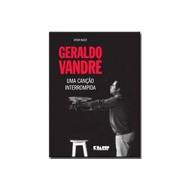Geraldo Vandré: Uma Canção Interrompida - Vitor Nuzzi - 9788568494035
