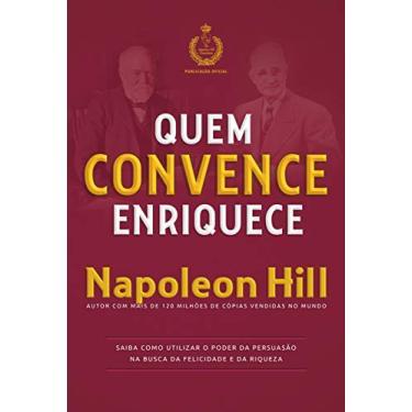 Quem Convence Enriquece - Hill, Napoleon - 9788568014486