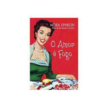O Amor É Fogo - Ephron, Nora - 9788532517203
