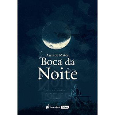 Boca da Noite - Assis De Matos - 9788551902516