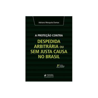 A Proteção Contra Despedida Arbitrária ou sem Justa Causa no Brasil - 2ª Edição (2020)