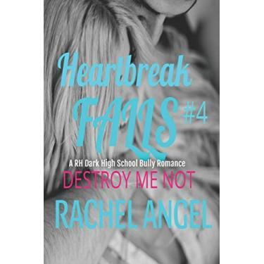 Destroy Me Not: A RH Dark High School Bully Romance: 4