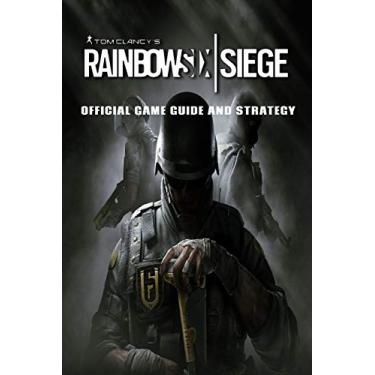 TomClancy's Rainbow Six: Siege: Official Game Guide And Strategy