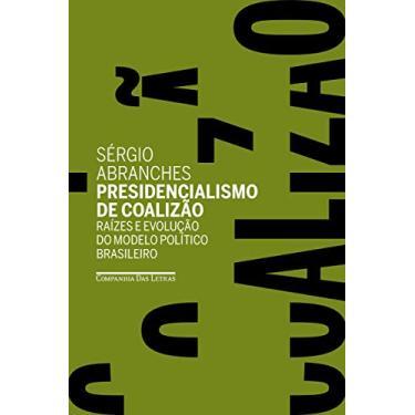 Presidencialismo De Coalizão - Raízes E Evolução Do Modelo Político Brasileiro - Abranches,sérgio - 9788535931556
