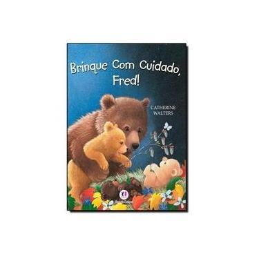 Brinque Com Cuidado, Fred! - Little Tigre Press - 9788538022480