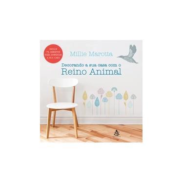 Decorando a Sua Casa com o Reino Animal - Marotta Millie - 9788543102481