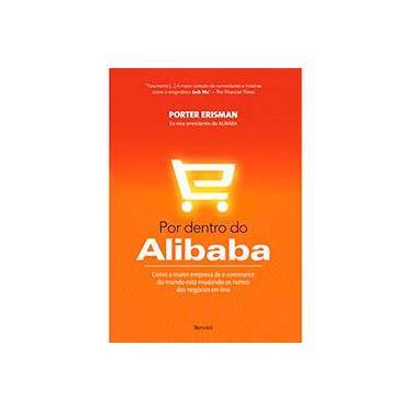 Por Dentro do Alibaba. Como a Maior Empresa de e-Commerce do Mundo Está Mudando os Rumos dos Negócios On-line - Porter Erisman - 9788582402825