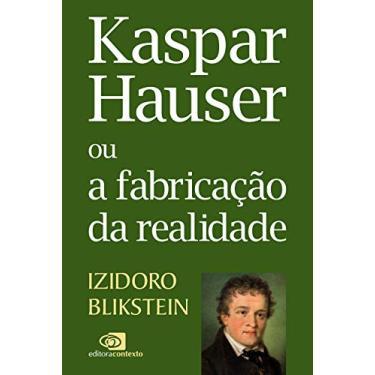 Kaspar Hauser ou a Fabricação da Realidade - Izidoro Blikstein - 9788552000716