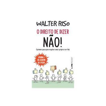 O Direito de Dizer Não! - Bolso: 1278 - Walter Riso - 9788525437242