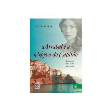 Arrabal e a Noiva do Capitão - Marisa Ferrari - 9788581633831