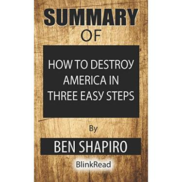 Summary of How to Destroy America in Three Easy Steps by Ben Shapiro