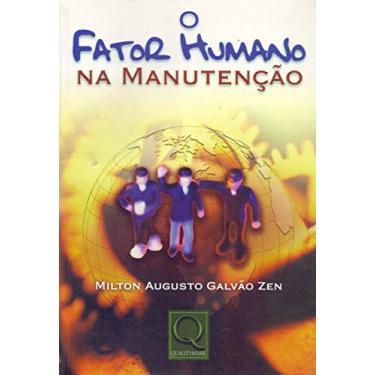 O Fator Humano na Manutenção - Zen, Milton Augusto Galvão - 9788573035247