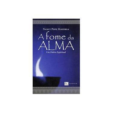 A Fome da Alma - Um Diário Espiritual - Mayorga,nancy Pope - 9788592864156