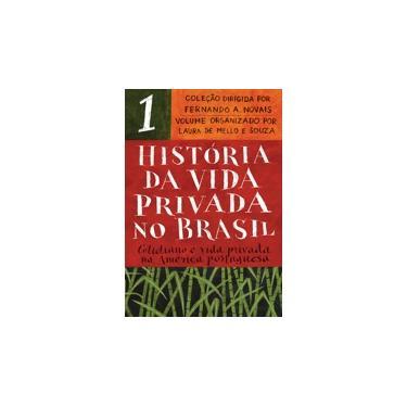 História Da Vida Privada No Brasil - Vol. 1 - Cotidiano E Vida Privada Na América Portuguesa - Novais,fernando A. - 9788535931723