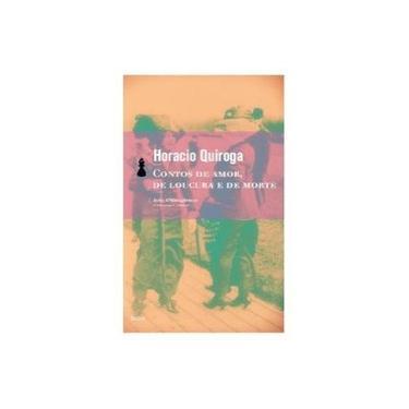 Contos de Amor, de Loucura e de Morte - Quiroga, Horacio - 9788577153114